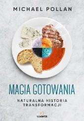 Okładka książki Magia gotowania. Naturalna historia transformacji Michael Pollan