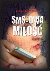 Okładka książki Sms-owa miłość Jacek Kowalski
