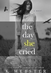 Okładka książki The Day She Cried K. Webster