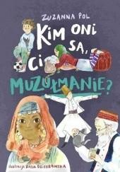 Okładka książki Kim oni są, ci muzułmanie? Zuzanna Pol