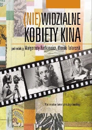 Okładka książki (Nie)widzialne kobiety kina Małgorzata Radkiewicz,Monika Talarczyk-Gubała