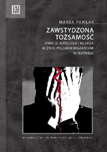 Okładka książki Zawstydzona tożsamość. Emocje, ideologie i władza w życiu polskich migrantów w Norwegii Marek Pawlak