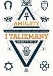 Okładka książki Amulety i talizmany. Jak wybierać, tworzyć i korzystać z mocy magicznych przedmiotów Richard Webster
