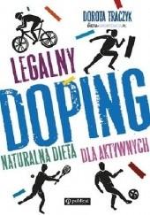 Okładka książki Legalny doping. Naturalna dieta dla aktywnych Dorota Traczyk