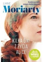 Okładka książki Kilka dni z życia Alice Liane Moriarty