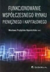 Okładka książki Funkcjonowanie współczesnego rynku pieniężnego i kapitałowego