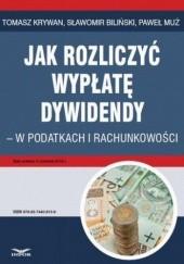 Okładka książki Jak rozliczyć wypłatę dywidendy - w podatkach i rachunkowości Tomasz Krywan,Muż Paweł,Biliński Sławomir