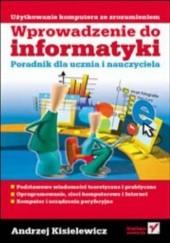 Okładka książki Wprowadzenie do informatyki. Poradnik dla ucznia i nauczyciela Andrzej Kisielewicz