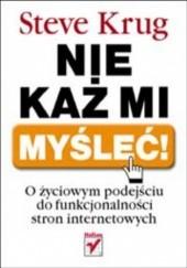 Okładka książki Nie każ mi myśleć! O życiowym podejściu do funkcjonalności stron internetowych Steve Krug