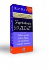 Okładka książki Psychologia sprzedaży. Podnieś sprzedaż szybciej i łatwiej, niż kiedykolwiek uznawałeś za możliwe Brian Tracy