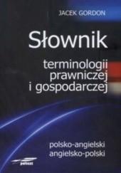 Okładka książki Słownik terminologii prawniczej i gospodarczej polsko angielski angielsko polski Jacek Gordon
