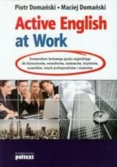 Okładka książki Active English at Work. Kompendium fachowego języka angielskiego Piotr Domański,Maciej Domański