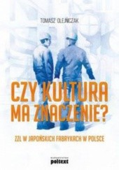 Okładka książki Czy kultura ma znaczenie?. ZZL w japońskich fabrykach w Polsce Tomasz Olejniczak