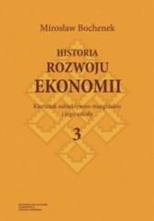 Okładka książki Historia rozwoju ekonomii. Tom 3. Kierunek subiektywno-marginalny i jego szkoły Mirosław Bochenek