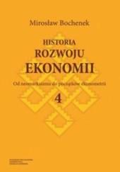 Okładka książki Historia rozwoju ekonomii. Tom 4. Od neomarksizmu do początków ekonometrii Mirosław Bochenek