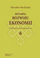 Okładka książki Historia rozwoju ekonomii. Tom 6. Współczesne szkoły ekonomiczne Mirosław Bochenek