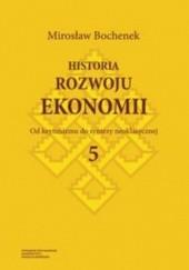 Okładka książki Historia rozwoju ekonomii. Tom 5. Od keynesizmu do syntezy neoklasycznej Mirosław Bochenek
