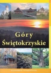 Okładka książki Góry Świętokrzyskie. Przewodnik fotograficzny Elipsa Stanisław Rogala,Adam Śliwa Krzysztof