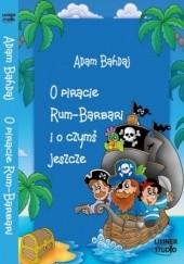 Okładka książki O piracie Rum-Barbari i o czymś jeszcze Adam Bahdaj