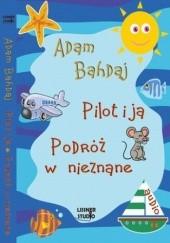 Okładka książki Pilot i ja. Podróż w nieznane Adam Bahdaj
