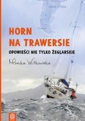 Okładka książki Horn na trawersie. Opowieści nie tylko żeglarskie Monika Witkowska
