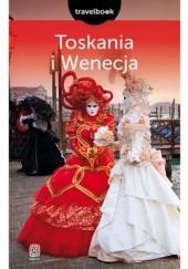 Okładka książki Toskania i Wenecja. Travelbook. Wydanie 2 Agnieszka Masternak