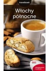 Okładka książki Włochy północne. Travelbook. Wydanie 2 Agnieszka Masternak,Magdalena Kubas,Agnieszka Liszka