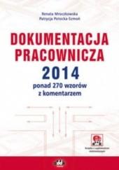 Okładka książki Dokumentacja pracownicza 2014. ponad 270 wzorów z komentarzem (z suplementem elektronicznym) Renata Mroczkowska,Patrycja Potocka-Szmoń