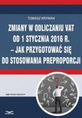 Okładka książki Zmiany w odliczaniu VAT od 1 stycznia 2016 r.  jak przygotować się do stosowania preproporcji Tomasz Krywan