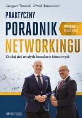 Okładka książki Praktyczny poradnik networkingu. Zbuduj sieć trwałych kontaktów biznesowych. Wydanie II rozszerzone Grzegorz Turniak,Witold Antosiewicz
