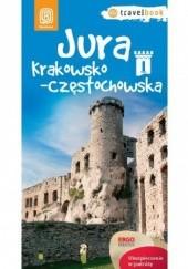 Okładka książki Jura Krakowsko-Częstochowska. Travelbook. Wydanie 1 Monika Kowalczyk,Artur Kowalczyk