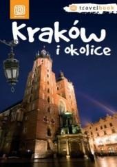 Okładka książki Kraków i okolice. Travelbook. Wydanie 1 Agnieszka Legutko,Maciej Miezian,Paweł Krokosz,Monika Kowalczyk,Artur Kowalczyk