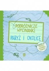 Okładka książki Podróżnicze wycinanki. Paryż i okolice. Wydanie 1 Agnieszka Krawczyk,Jamróz Ania