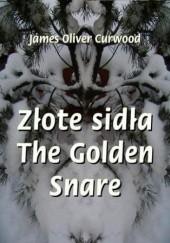Okładka książki Złote sidła. The Golden Snare James Oliver Curwood