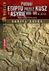 Okładka książki Podbój Egiptu przez Kusz i Asyrię w VIII-VII w. p.n.e Daniel Gazda