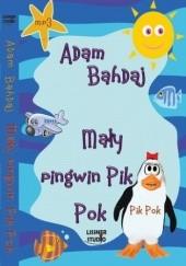 Okładka książki Mały pingwin Pik Pok Adam Bahdaj
