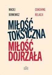 Okładka książki Miłość toksyczna, miłość dojrzała Maciej Bennewicz