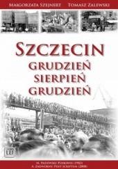 Okładka książki Szczecin: Grudzień - Sierpień - Grudzień Małgorzata Szejnert,Tomasz Zalewski