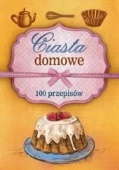 Okładka książki Ciasta domowe. 100 przepisów Marta Szydłowska