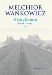 Okładka książki W ślady Kolumba. (#2). W ślady Kolumba. Królik i oceany Melchior Wańkowicz