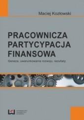 Okładka książki Pracownicza partycypacja finansowa. Geneza, uwarunkowania rozwoju, rezultaty Maciej Kozłowski