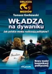Okładka książki Władza na dywaniku. Jak polskie media rozliczają polityków? Tomasz Gackowski dr