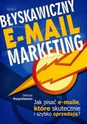 Okładka książki Błyskawiczny e-mail marketing. Jak pisać maile, które skutecznie i szybko sprzedają? Dariusz Puzyrkiewicz