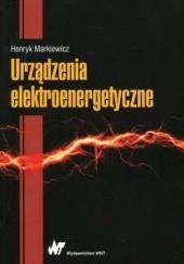 Okładka książki Urządzenia elektroenergetyczne Henryk Markiewicz