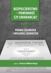 Okładka książki Bezpieczeństwo - powinność czy gwarancja? T. 3, Prawa i wolności a działania państwa Tomasz Miłkowski