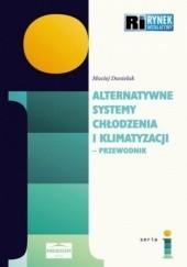 Okładka książki Alternatywne systemy chłodzenia i klimatyzacji - przewodnik Danielak Maciej