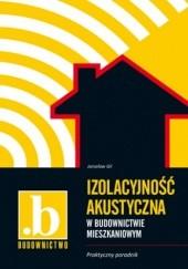 Okładka książki Izolacyjność akustyczna w budownictwie mieszkaniowym. Praktyczny poradnik Gil Jarosław