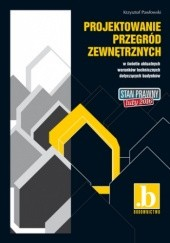 Okładka książki Projektowanie przegród zewnętrznych w świetle aktualnych warunków technicznych dotyczących budynków. Stan prawny luty 2016 Krzysztof Pawłowski