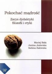 Okładka książki Pokochać mądrość Maciej Bała,Janina Jeziorska,Zalewska Sabina