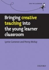 Okładka książki Bringing creative teaching into the young learner classroom - Into the Classroom Cameron,McKay Lynne;,Penny